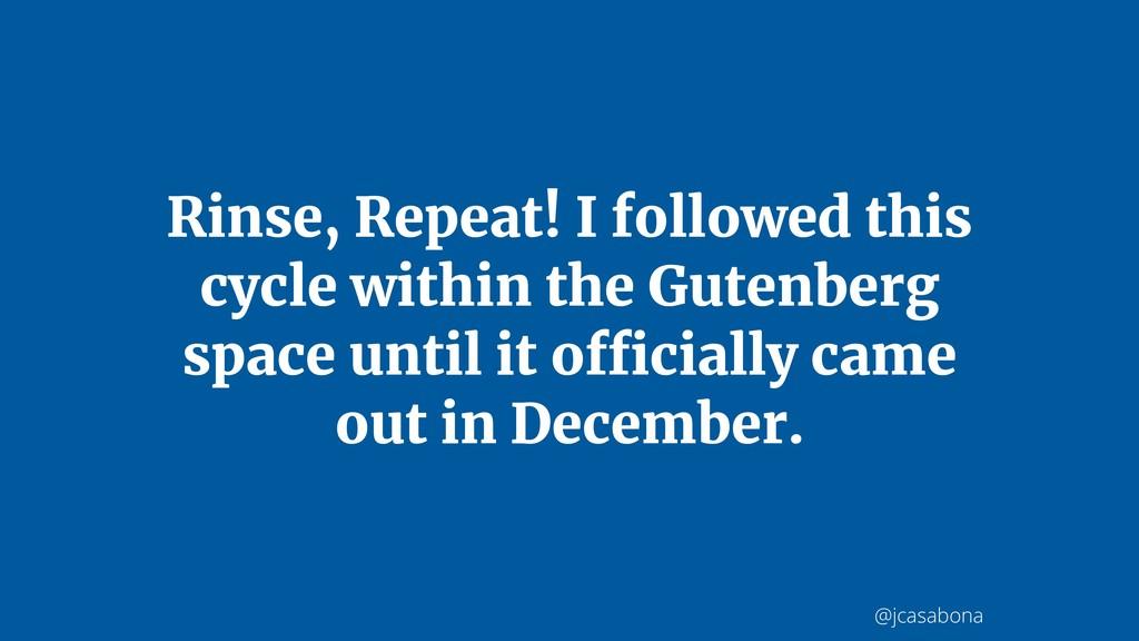 @jcasabona Rinse, Repeat! I followed this cycle...