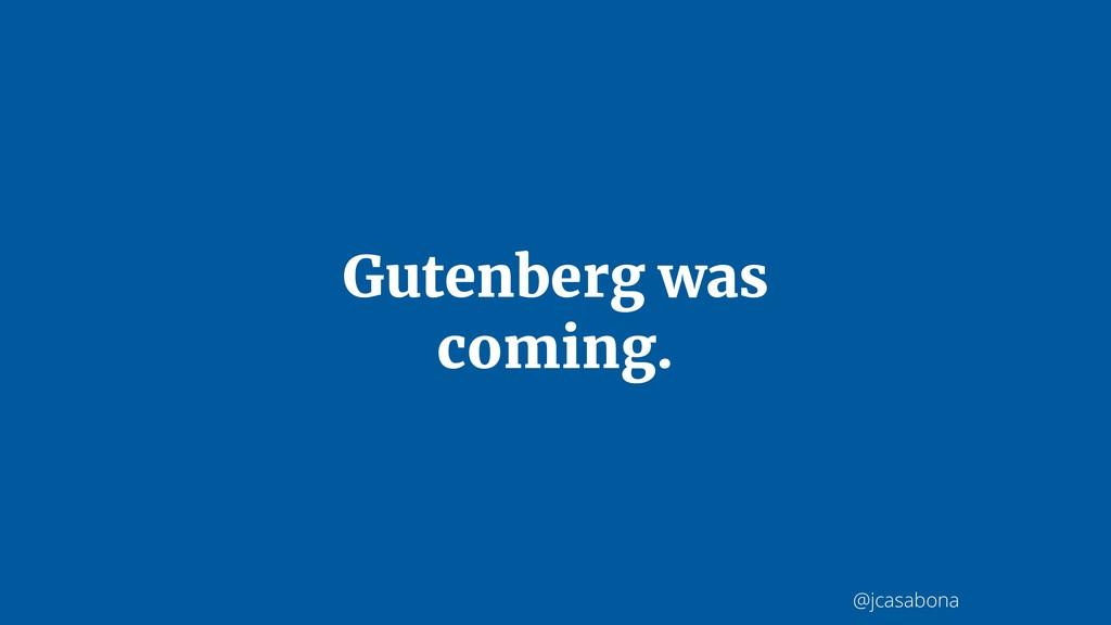 @jcasabona Gutenberg was coming.