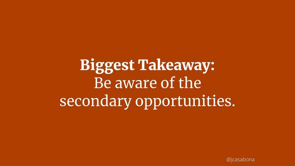 @jcasabona Biggest Takeaway: Be aware of the se...