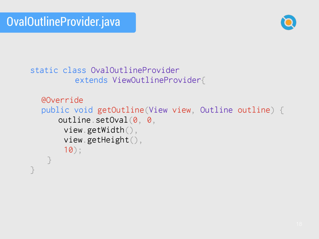 18 static class OvalOutlineProvider extends Vie...