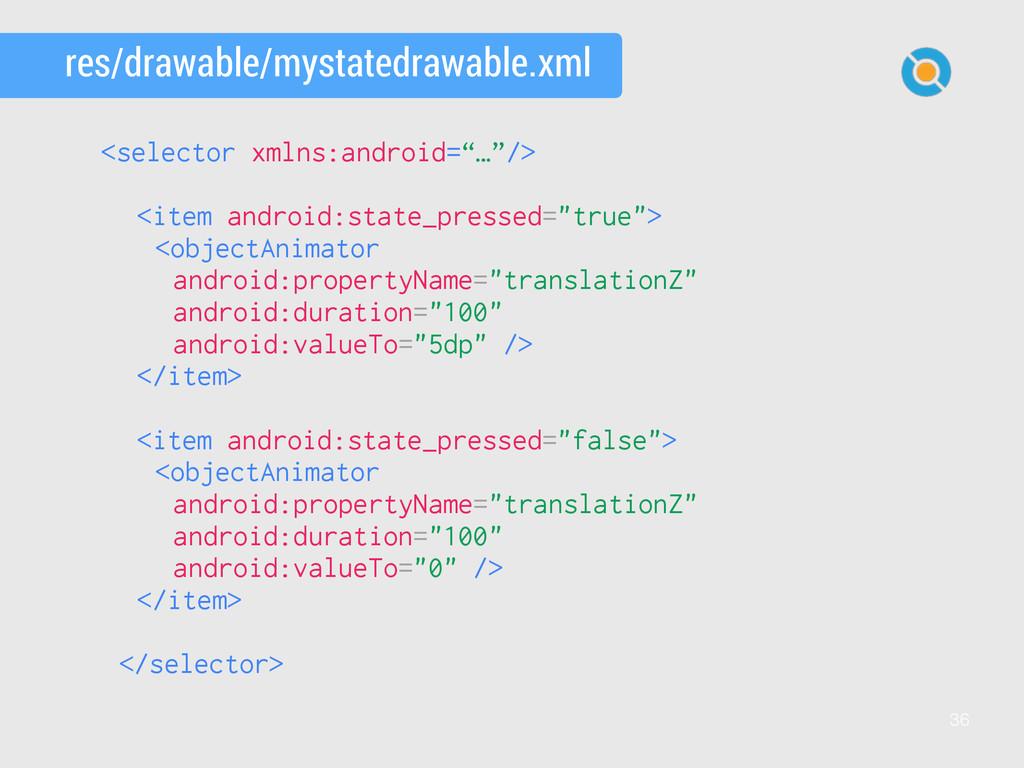 36 res/drawable/mystatedrawable.xml <selector x...