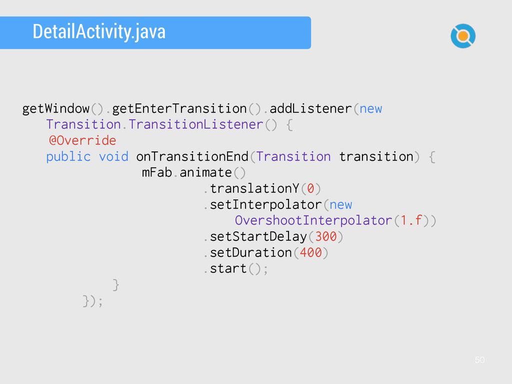 50 DetailActivity.java getWindow().getEnterTran...