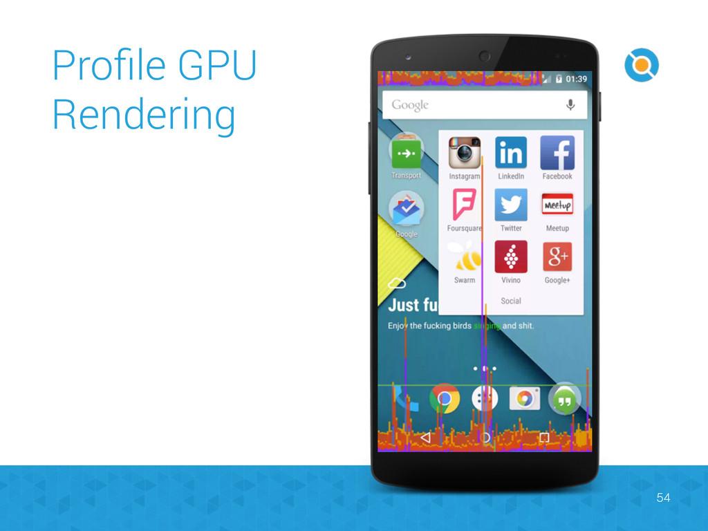 Profile GPU Rendering 54