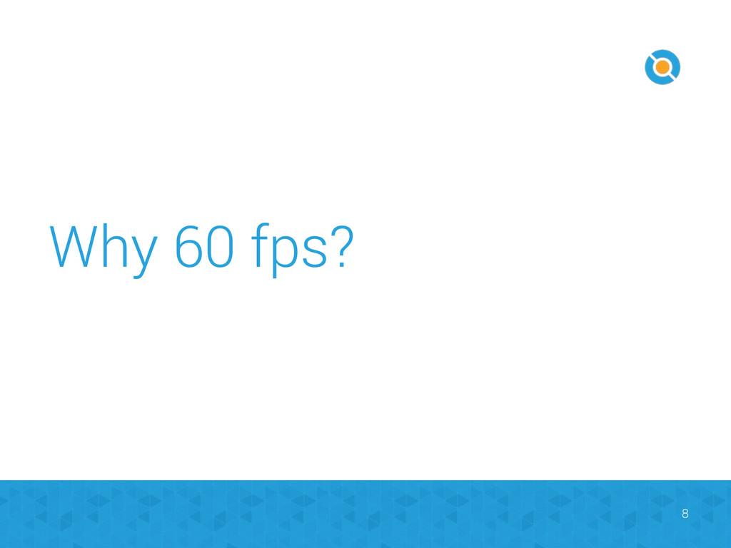 Why 60 fps? 8