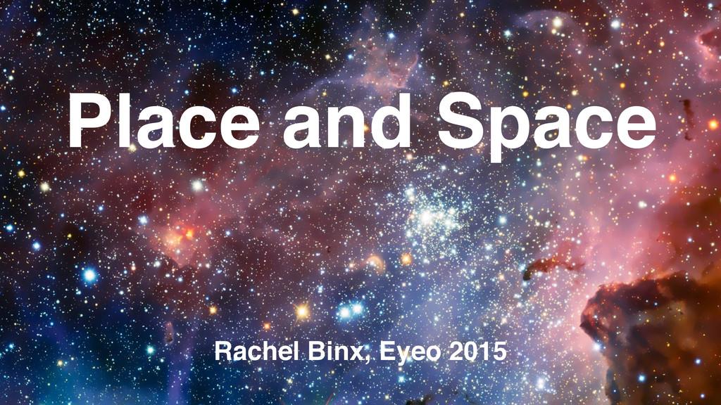 Place and Space Rachel Binx, Eyeo 2015