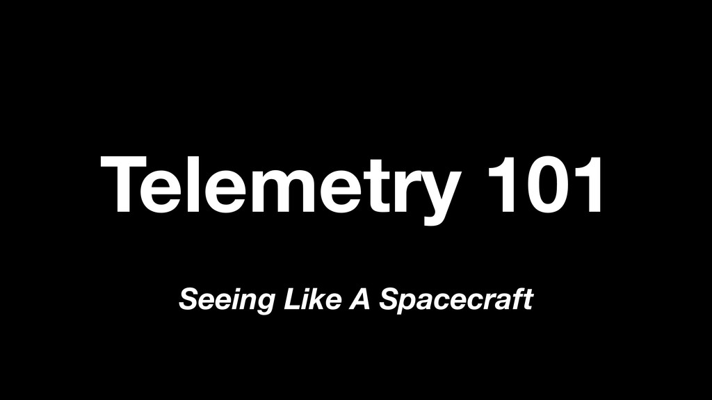 Telemetry 101 Seeing Like A Spacecraft