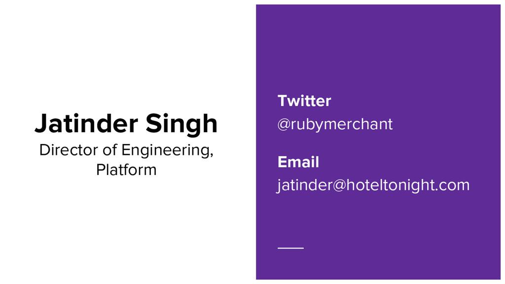 Jatinder Singh Director of Engineering, Platfor...