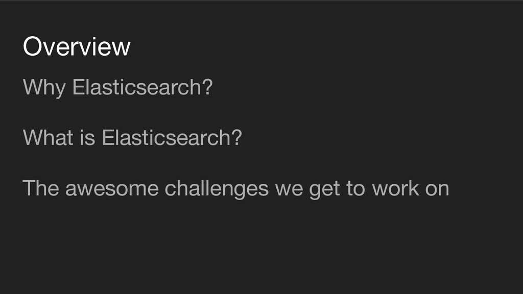 Overview Why Elasticsearch? What is Elasticsear...