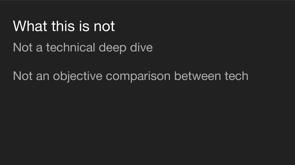 What this is not Not a technical deep dive Not ...