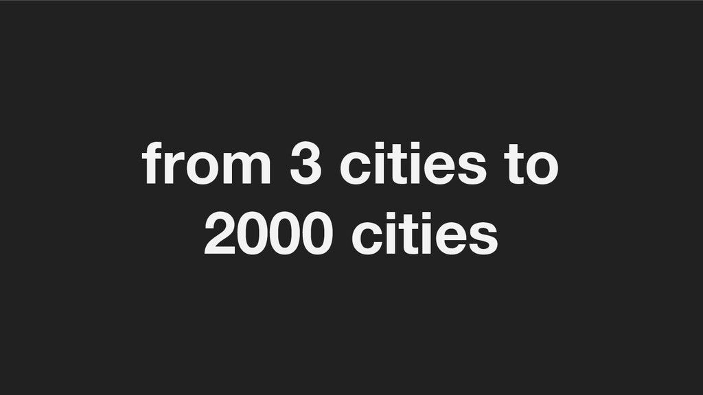 from 3 cities to 2000 cities
