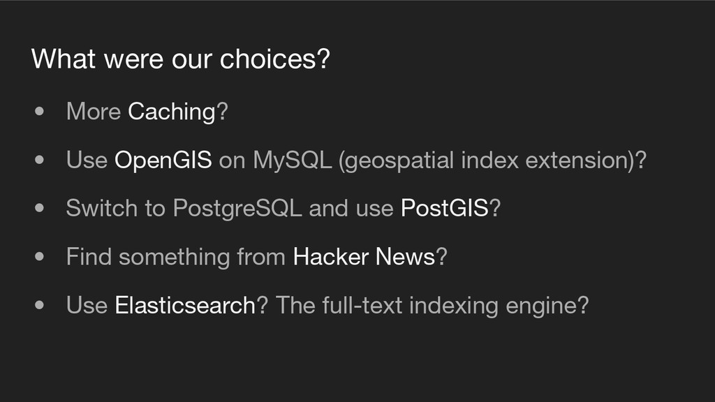 What were our choices? • More Caching? • Use Op...