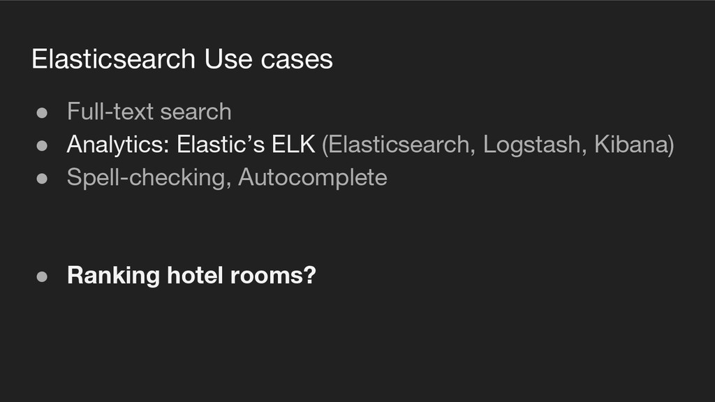 Elasticsearch Use cases ● Full-text search ● An...