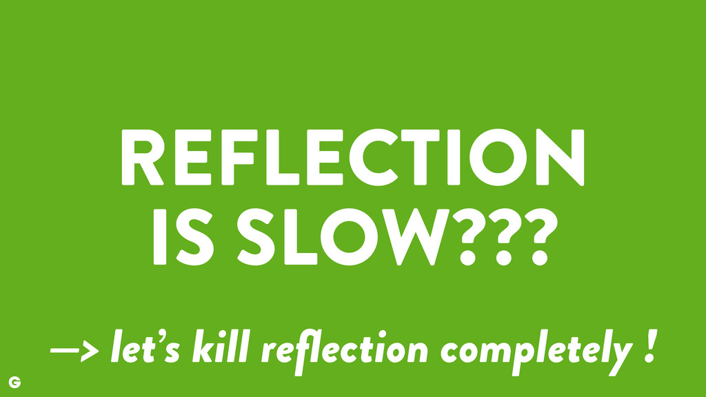 REFLECTION IS SLOW??? —> let's kill reflection c...