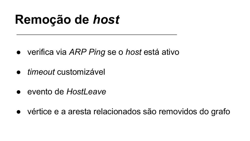 Remoção de host ● verifica via ARP Ping se o ho...