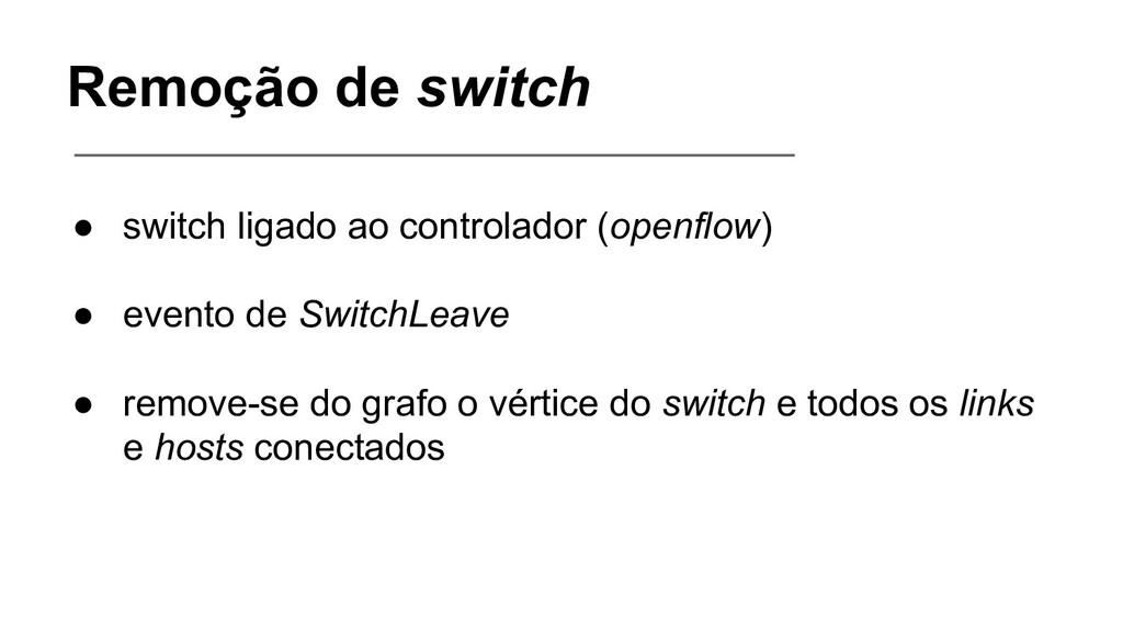Remoção de switch ● switch ligado ao controlado...