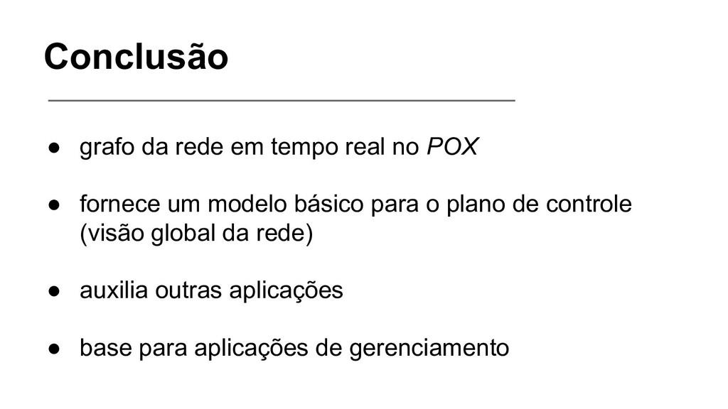 Conclusão ● grafo da rede em tempo real no POX ...