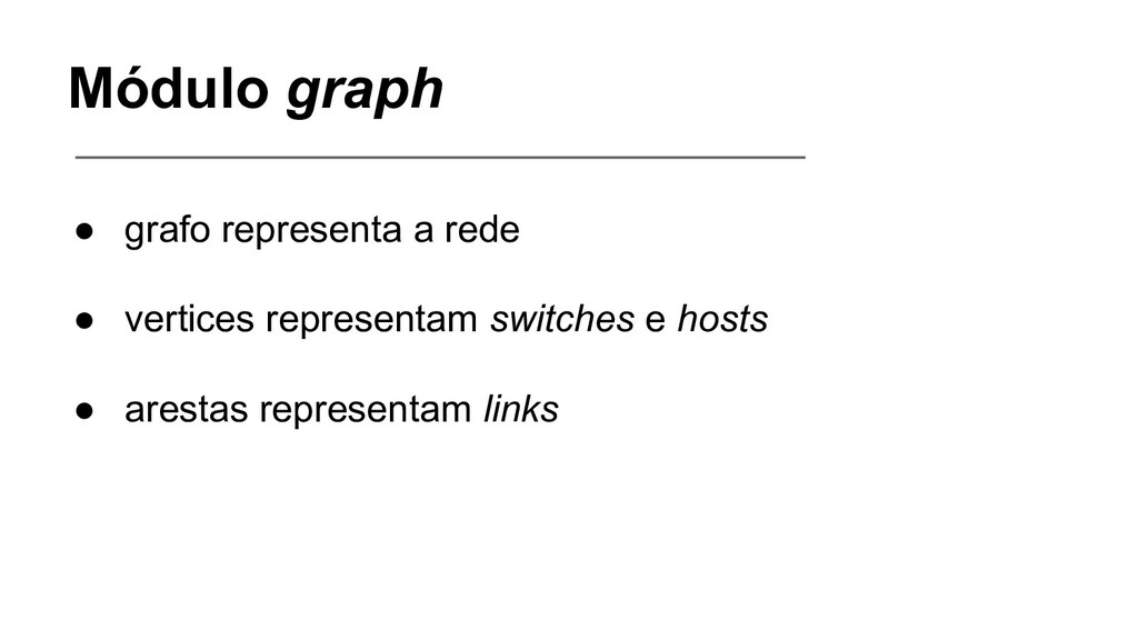 Módulo graph ● grafo representa a rede ● vertic...