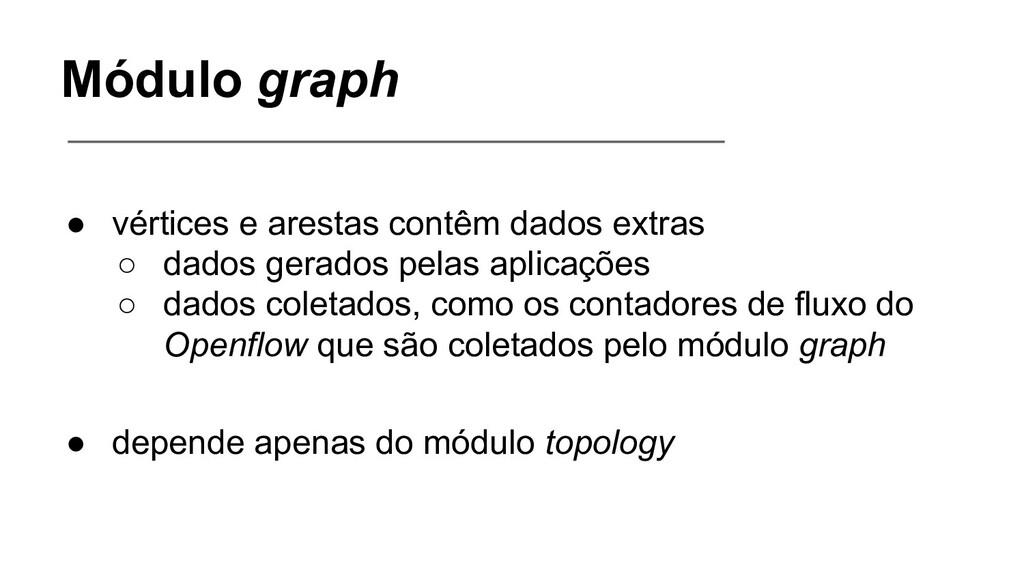 Módulo graph ● vértices e arestas contêm dados ...