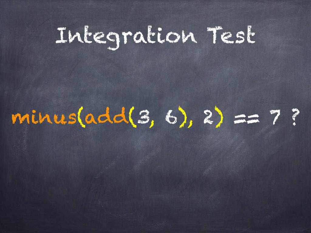 Integration Test minus(add(3, 6), 2) == 7 ?