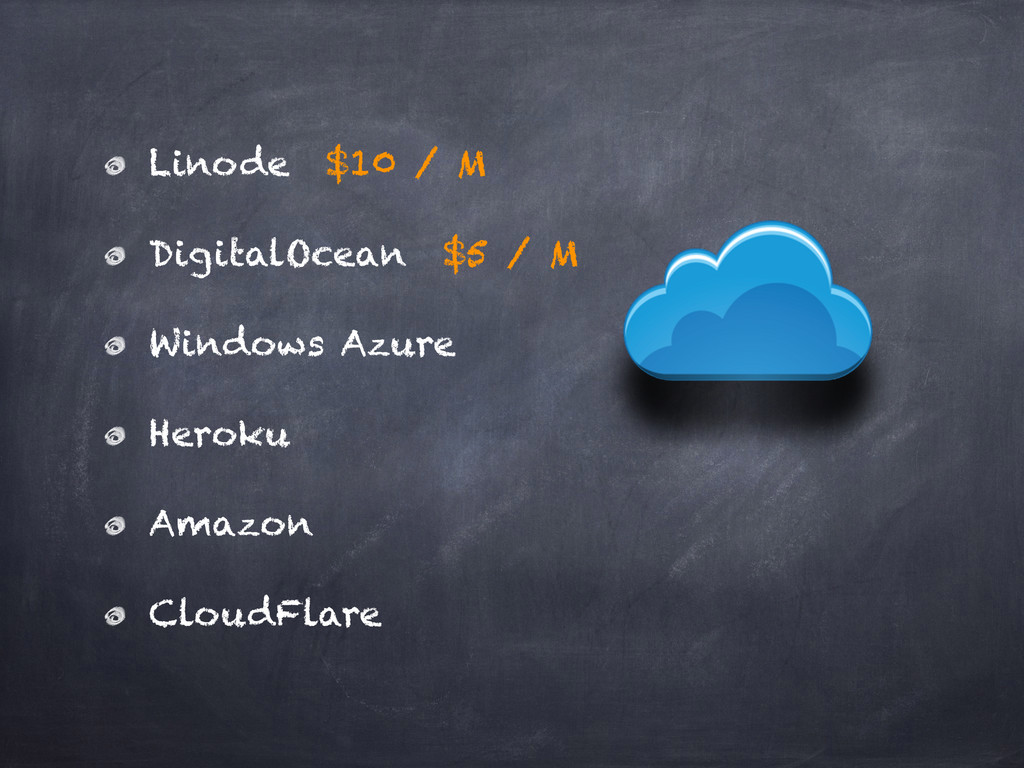 Linode $10 / M DigitalOcean $5 / M Windows Azur...