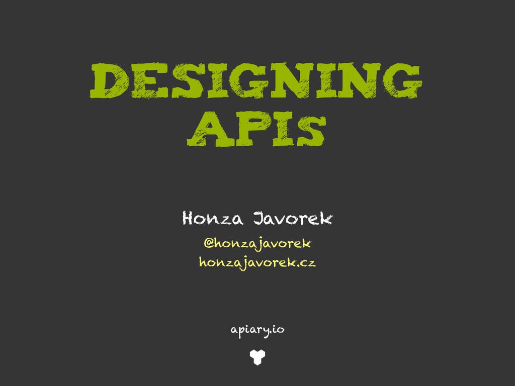 Designing APIs @honzajavorek honzajavorek.cz Ho...