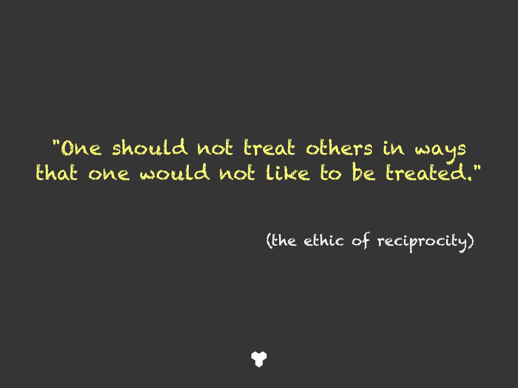 """One should not treat others in ways that one w..."