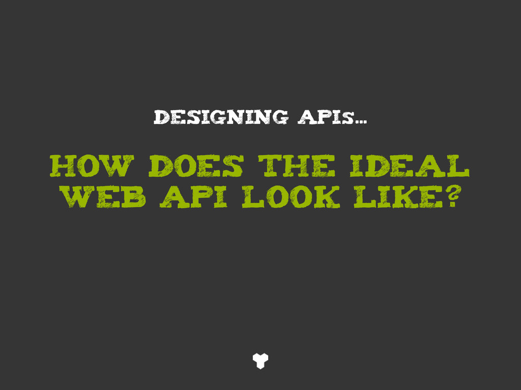 how does the Ideal WEB API look like? Designing...