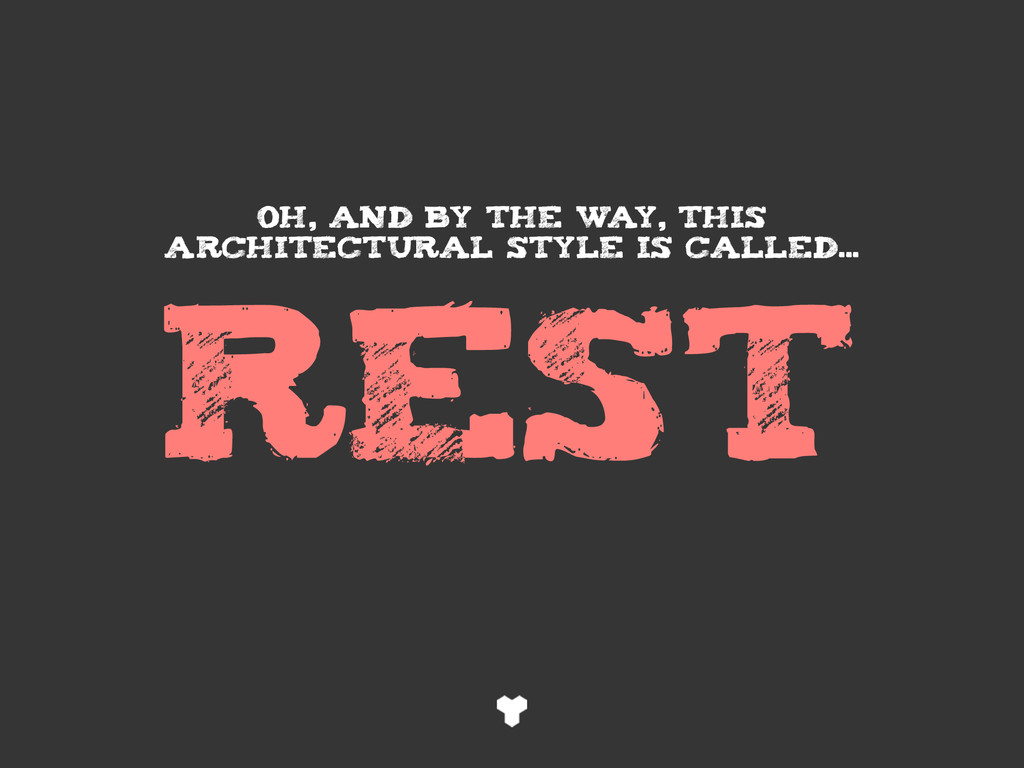 REST OH, and by the w aY, this architectural st...