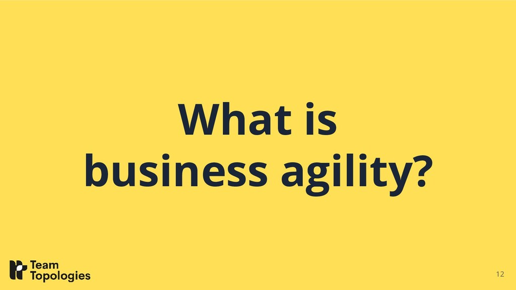 What is business agility? 12