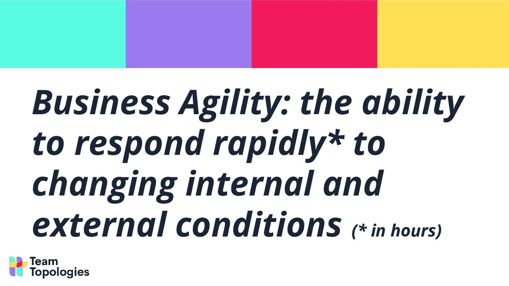 Business Agility: the ability to respond rapidl...