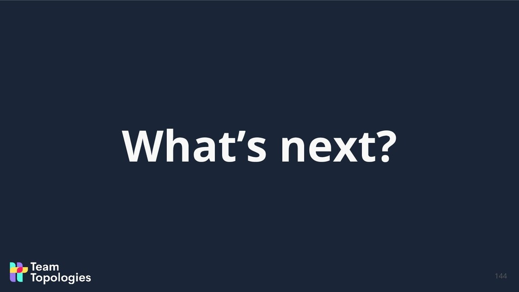 What's next? 144