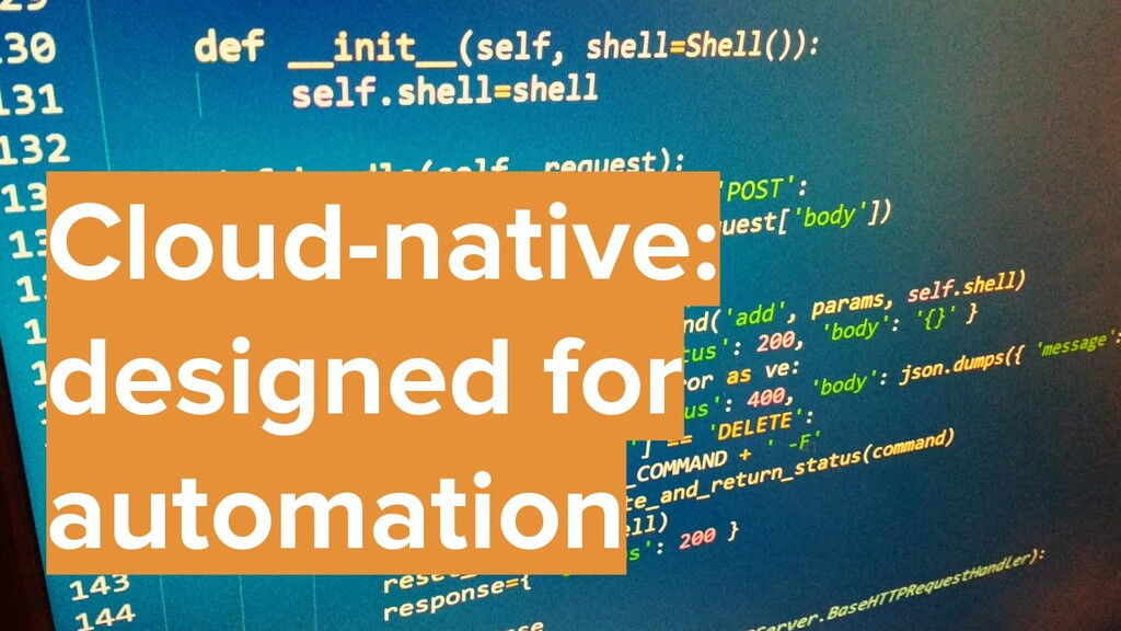 41 Cloud-native: designed for automation