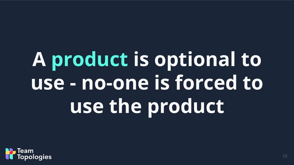 68 A product is optional to use - no-one is for...