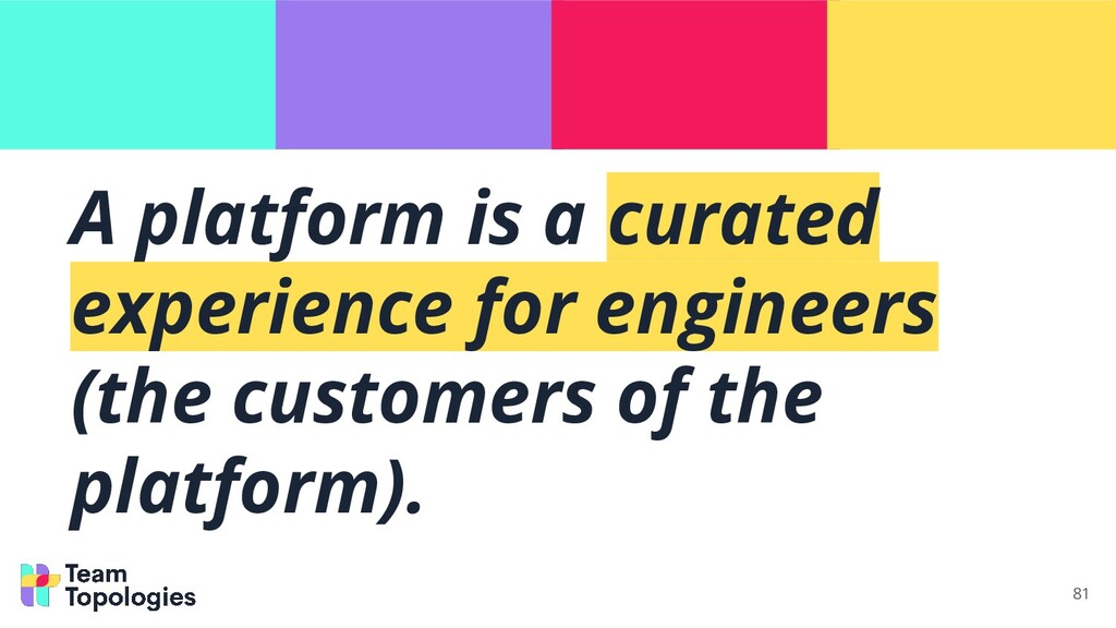 81 A platform is a curated experience for engin...