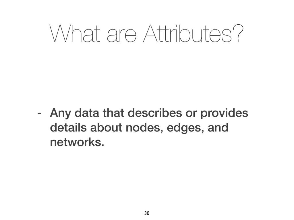 What are Attributes? - Any data that describes ...