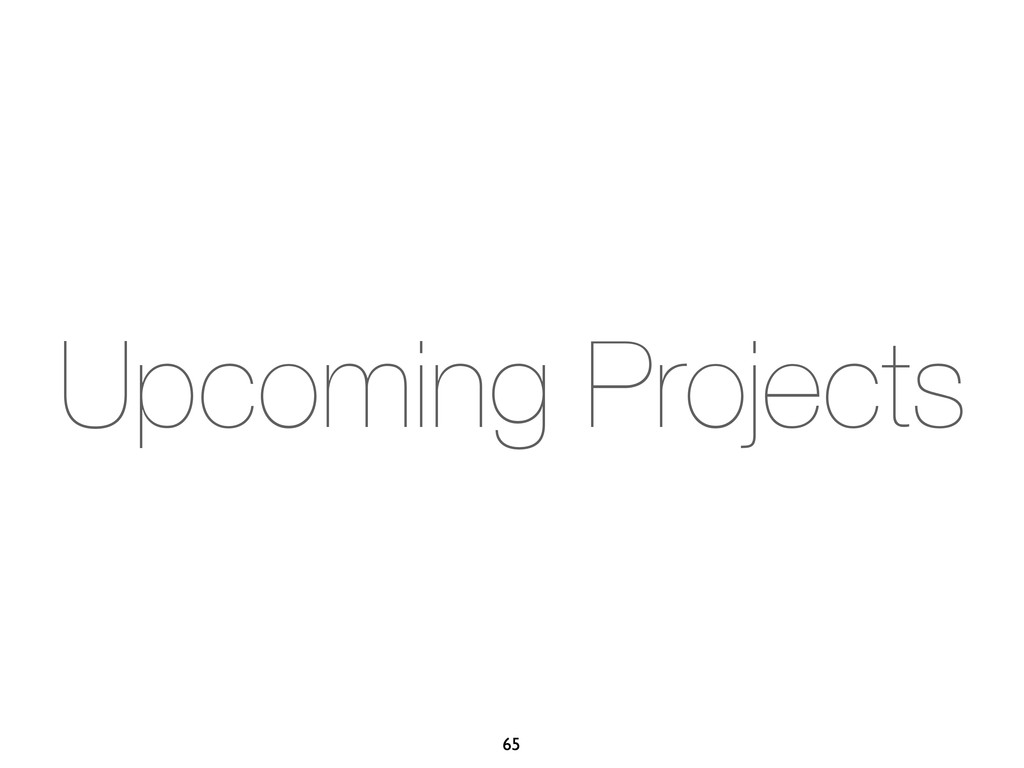 Upcoming Projects 65