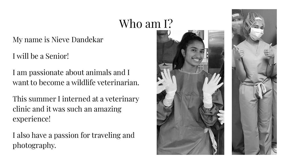 Who am I? My name is Nieve Dandekar I will be a...