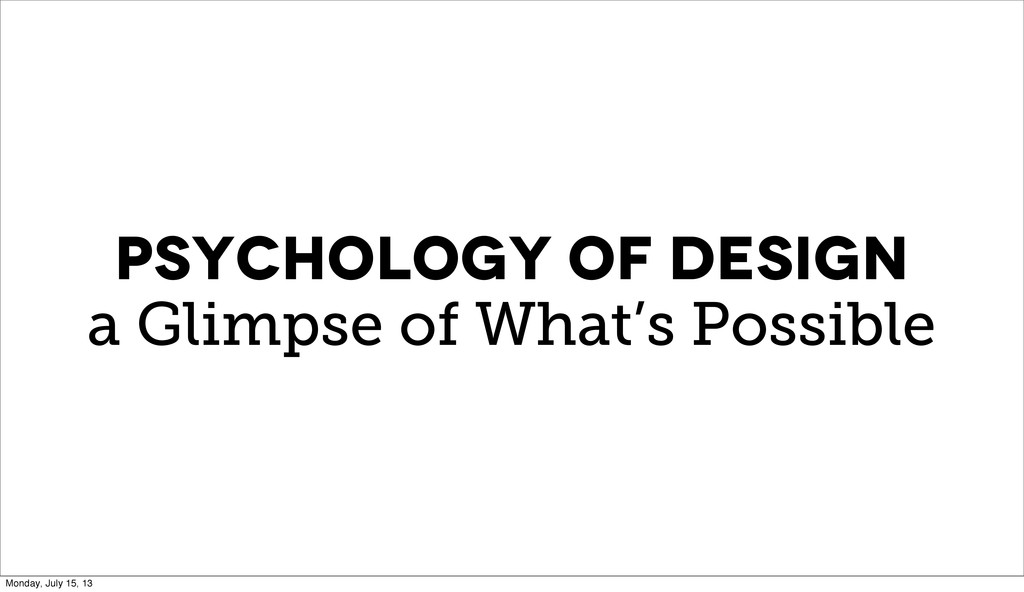 PSYCHOLOGY OF DESIGN a Glimpse of What's Possib...