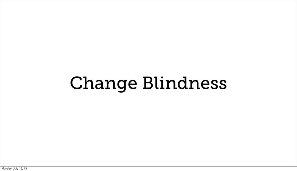 Change Blindness Monday, July 15, 13