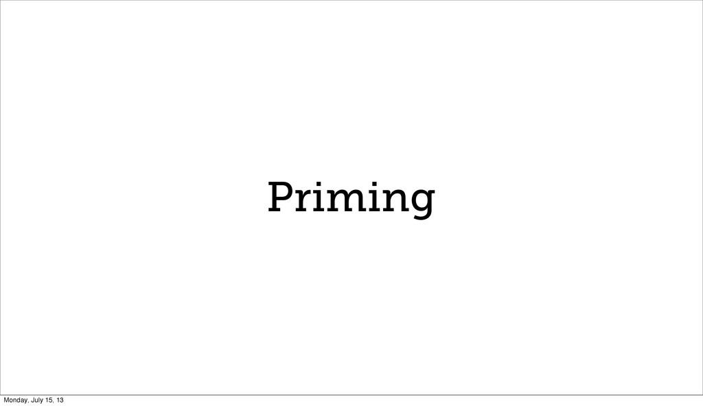 Priming Monday, July 15, 13