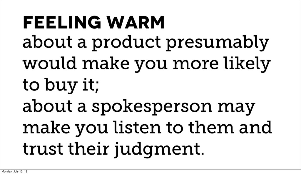Feeling warm about a product presumably would m...