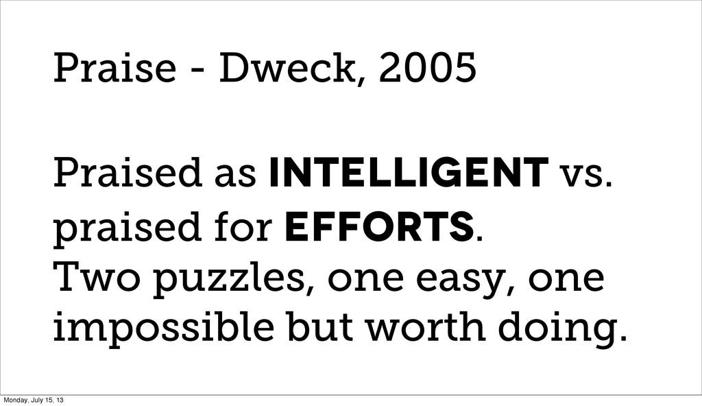 Praise - Dweck, 2005 Praised as intelligent vs....