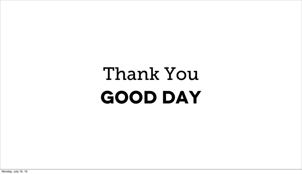 Thank You Good day Monday, July 15, 13