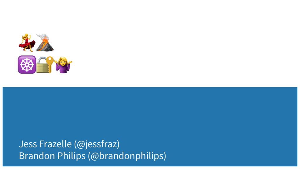 Jess Frazelle (@jessfraz) Brandon Philips (@bra...