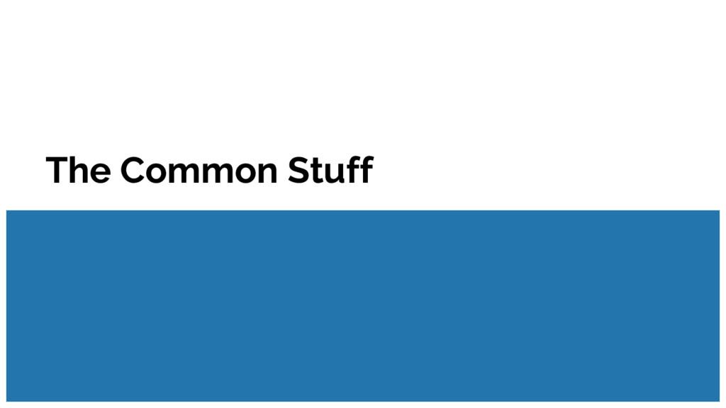 The Common Stuff