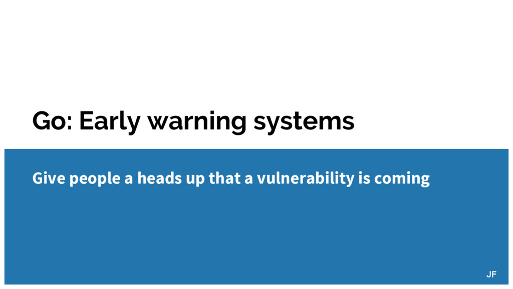 Go: Early warning systems JF Give people a head...
