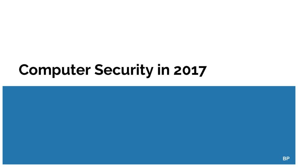 Computer Security in 2017 BP