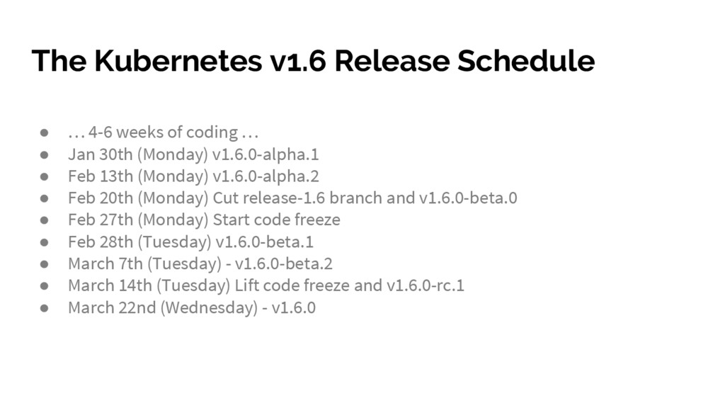 The Kubernetes v1.6 Release Schedule ● … 4-6 we...
