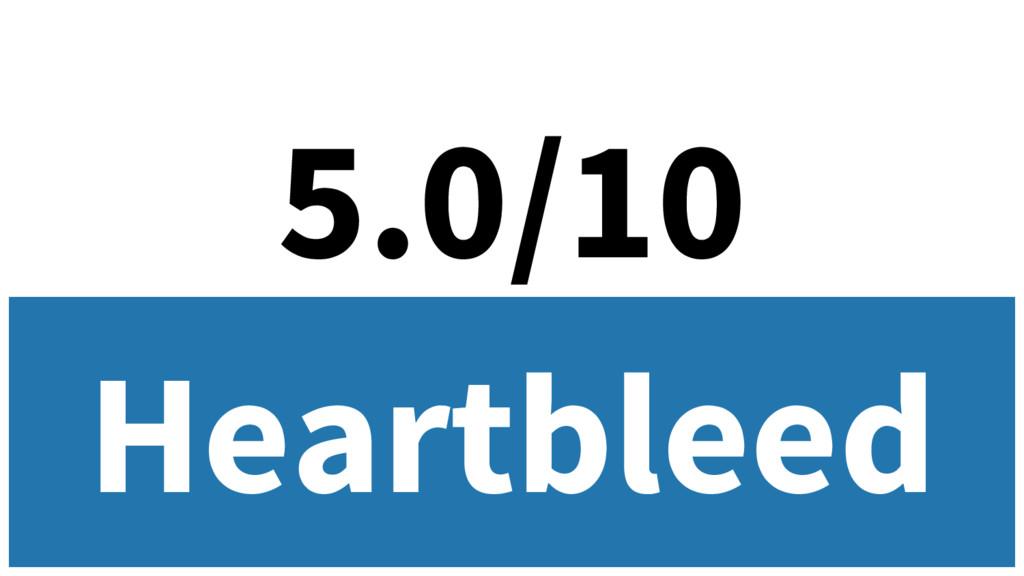 5.0/10 Heartbleed