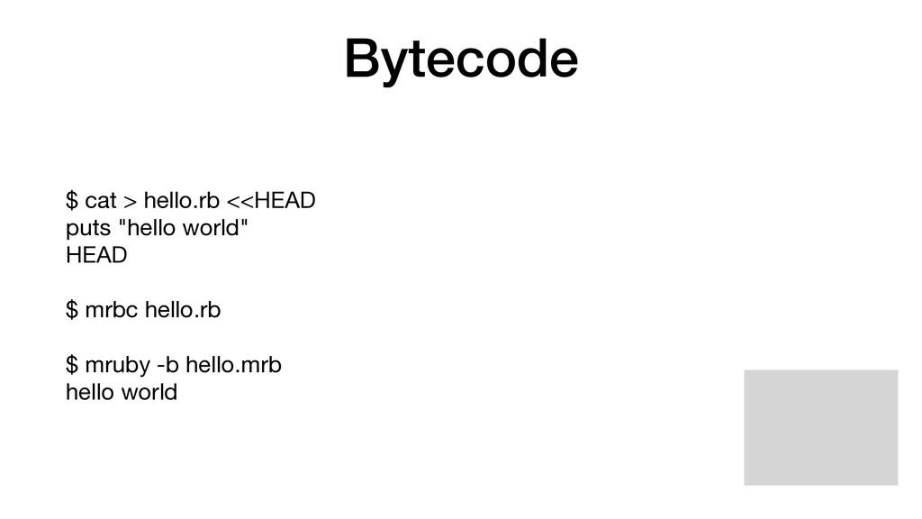 "Bytecode $ cat > hello.rb <<HEAD  puts ""hello w..."
